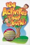 104 Activities that Build: Self-esteem, Teamwork, Communication.