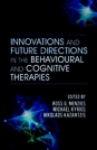 Innovations and Future Directions in the Behavioural and Cognitive Therapies
